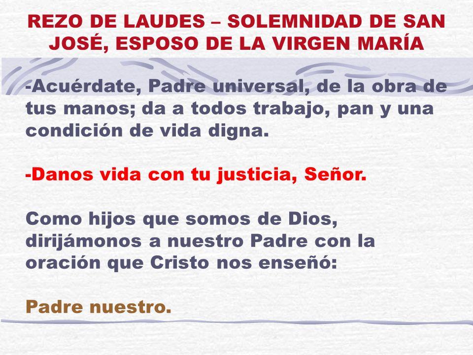 -Acuérdate, Padre universal, de la obra de tus manos; da a todos trabajo, pan y una condición de vida digna. -Danos vida con tu justicia, Señor. Como