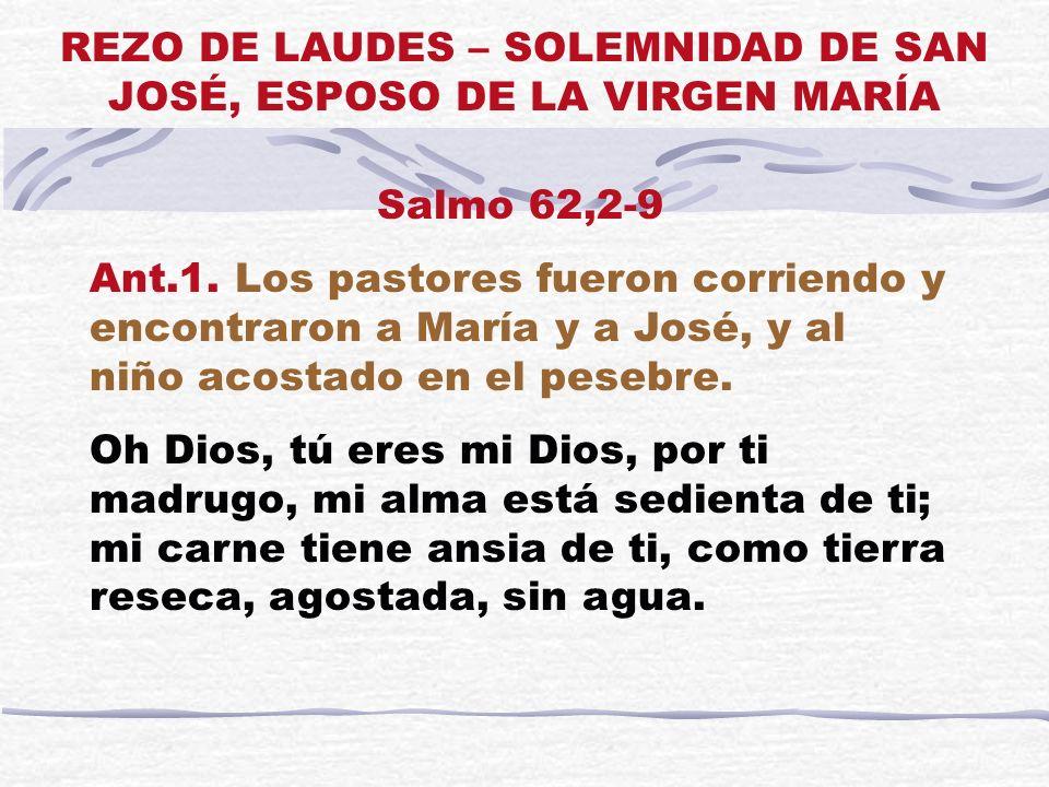 Salmo 62,2-9 Ant.1. Los pastores fueron corriendo y encontraron a María y a José, y al niño acostado en el pesebre. Oh Dios, tú eres mi Dios, por ti m