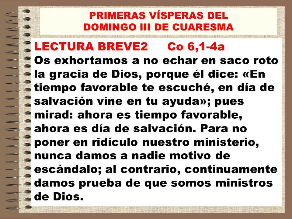 LECTURA BREVE2 Co 6,1-4a Os exhortamos a no echar en saco roto la gracia de Dios, porque él dice: «En tiempo favorable te escuché, en día de salvación