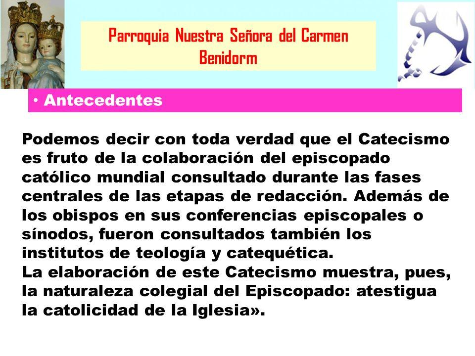 Parroquia Nuestra Señora del Carmen Benidorm Podemos decir con toda verdad que el Catecismo es fruto de la colaboración del episcopado católico mundia