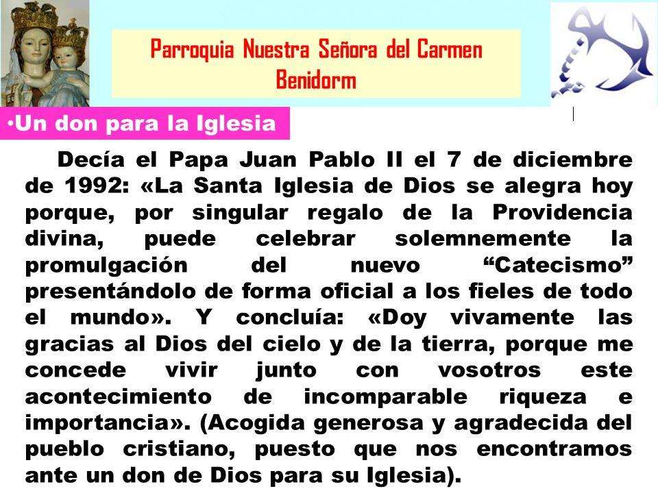 Parroquia Nuestra Señora del Carmen Benidorm Un don para la Iglesia Decía el Papa Juan Pablo II el 7 de diciembre de 1992: «La Santa Iglesia de Dios s