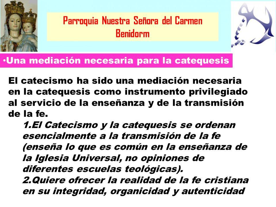 Parroquia Nuestra Señora del Carmen Benidorm Una mediación necesaria para la catequesis El catecismo ha sido una mediación necesaria en la catequesis