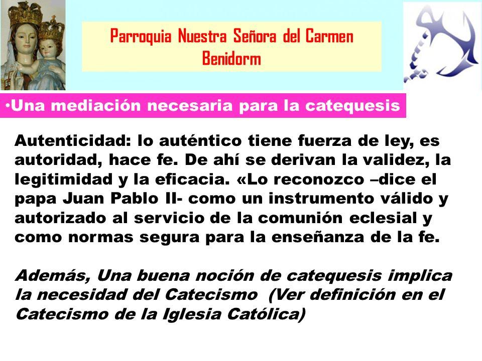 Parroquia Nuestra Señora del Carmen Benidorm Funciones del Catecismo en la catequesis Iniciar en la fe Instruye en la fe El Catecismo sirve de regla de fe El Catecismo señala pautas para actuar o encarnar esa fe en la vida cristiana.