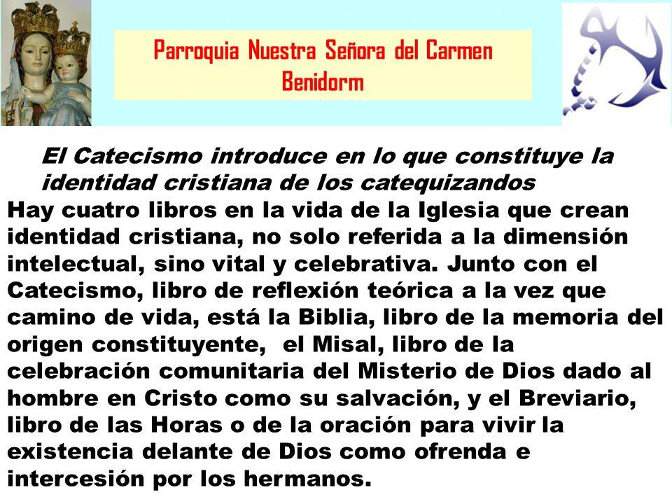Parroquia Nuestra Señora del Carmen Benidorm El Catecismo introduce en lo que constituye la identidad cristiana de los catequizandos Hay cuatro libros