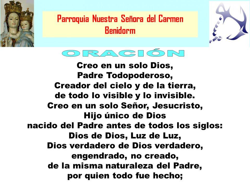 Parroquia Nuestra Señora del Carmen Benidorm Creo en un solo Dios, Padre Todopoderoso, Creador del cielo y de la tierra, de todo lo visible y lo invis