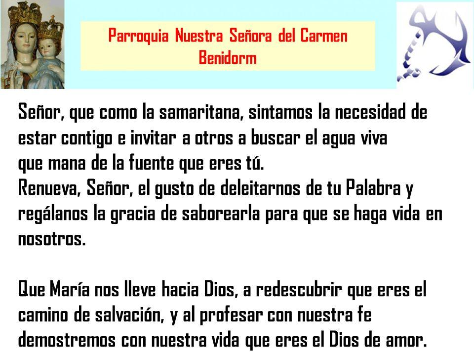Parroquia Nuestra Señora del Carmen Benidorm Señor, que como la samaritana, sintamos la necesidad de estar contigo e invitar a otros a buscar el agua