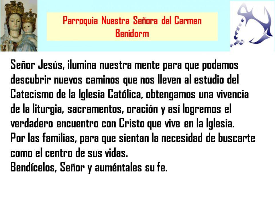 Parroquia Nuestra Señora del Carmen Benidorm Señor Jesús, ilumina nuestra mente para que podamos descubrir nuevos caminos que nos lleven al estudio de