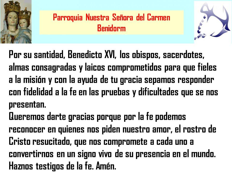 Parroquia Nuestra Señora del Carmen Benidorm Por su santidad, Benedicto XVI, los obispos, sacerdotes, almas consagradas y laicos comprometidos para qu