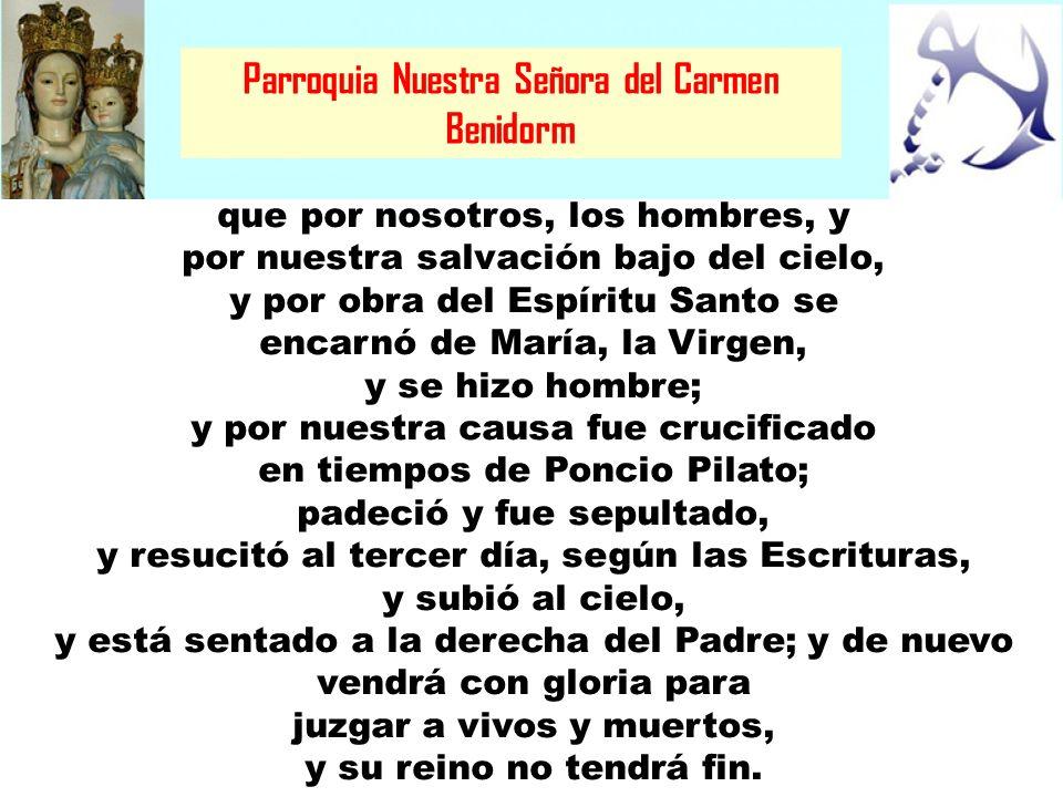 Parroquia Nuestra Señora del Carmen Benidorm que por nosotros, los hombres, y por nuestra salvación bajo del cielo, y por obra del Espíritu Santo se e