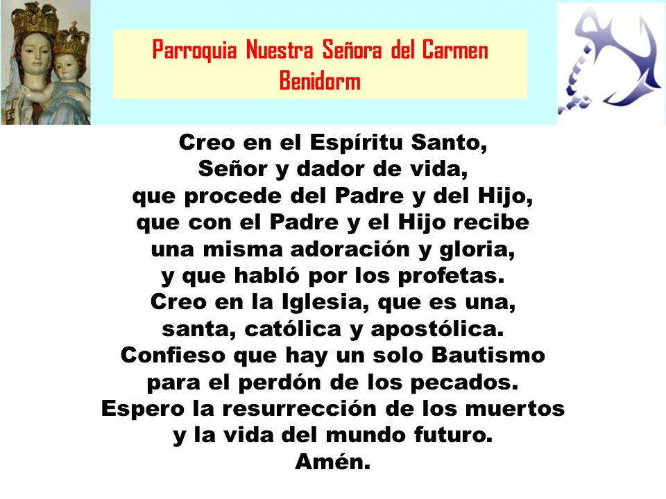 Parroquia Nuestra Señora del Carmen Benidorm Creo en el Espíritu Santo, Señor y dador de vida, que procede del Padre y del Hijo, que con el Padre y el