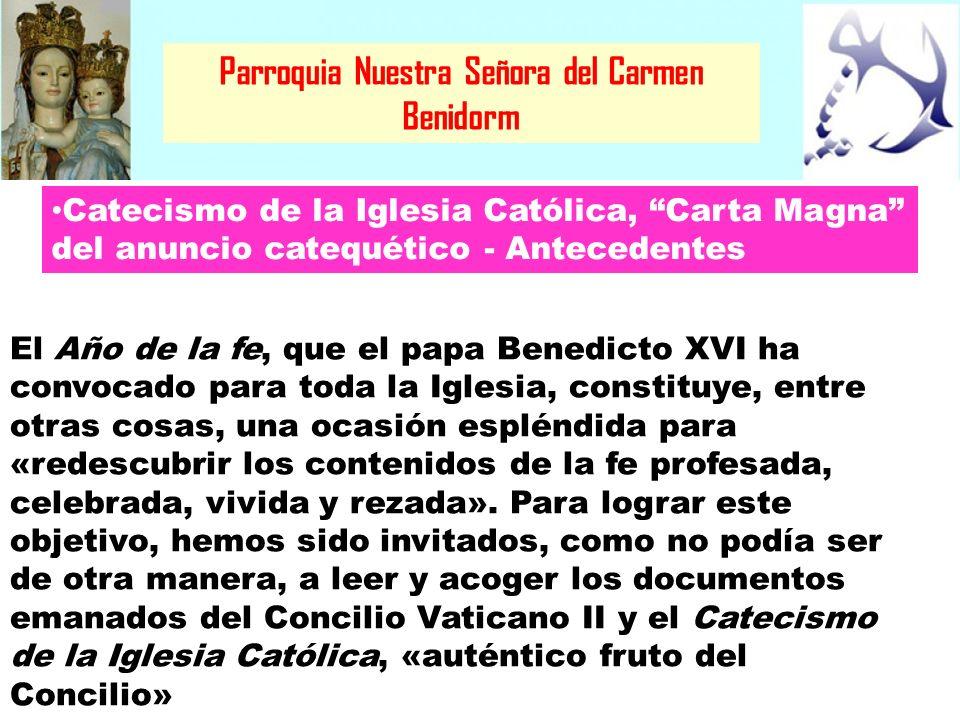 Parroquia Nuestra Señora del Carmen Benidorm Cuando en su día, el papa Juan Pablo II presentó el Catecismo de la Iglesia Católica, se refirió a él como la «carta magna del anuncio catequético».