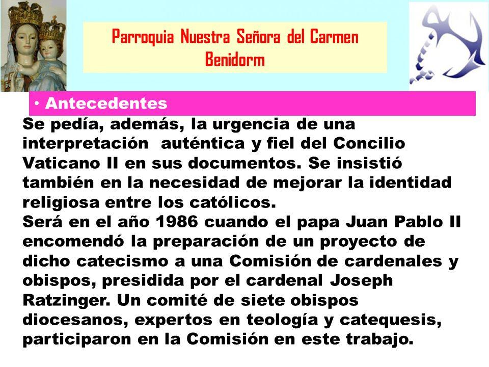 Parroquia Nuestra Señora del Carmen Benidorm Podemos decir con toda verdad que el Catecismo es fruto de la colaboración del episcopado católico mundial consultado durante las fases centrales de las etapas de redacción.