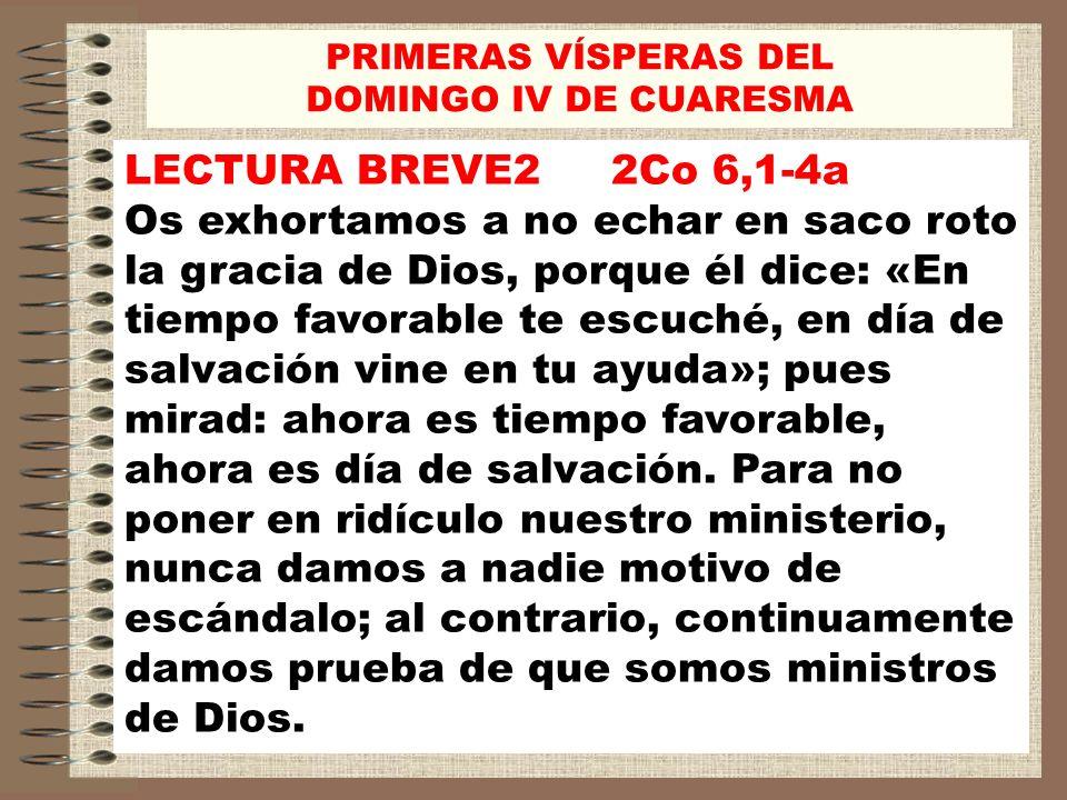 LECTURA BREVE2 2Co 6,1-4a Os exhortamos a no echar en saco roto la gracia de Dios, porque él dice: «En tiempo favorable te escuché, en día de salvació