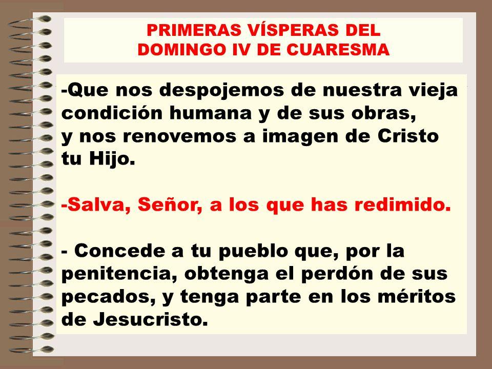 -Que nos despojemos de nuestra vieja condición humana y de sus obras, y nos renovemos a imagen de Cristo tu Hijo. -Salva, Señor, a los que has redimid