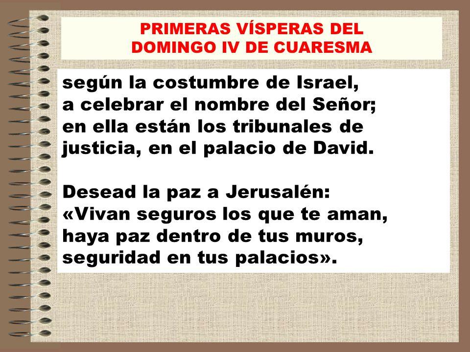 según la costumbre de Israel, a celebrar el nombre del Señor; en ella están los tribunales de justicia, en el palacio de David. Desead la paz a Jerusa