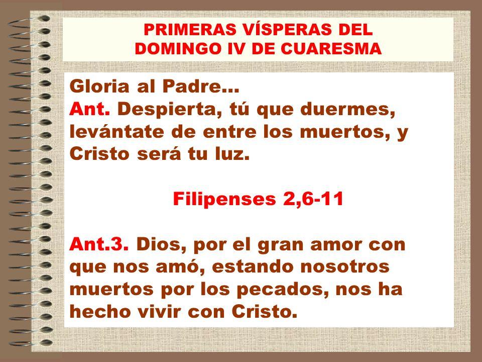 Gloria al Padre… Ant. Despierta, tú que duermes, levántate de entre los muertos, y Cristo será tu luz. Filipenses 2,6-11 Ant.3. Dios, por el gran amor