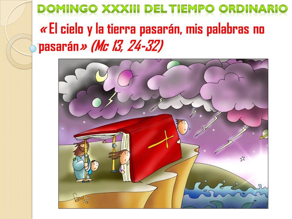 « El cielo y la tierra pasarán, mis palabras no pasarán» (Mc 13, 24-32)