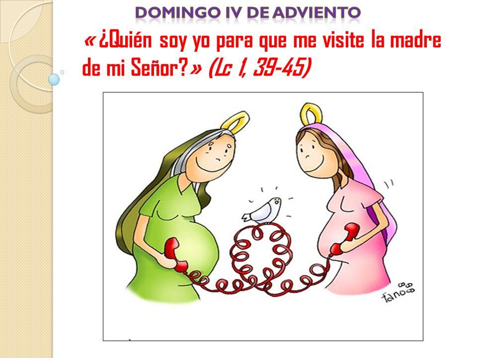 « ¿Quién soy yo para que me visite la madre de mi Señor?» (Lc 1, 39-45)