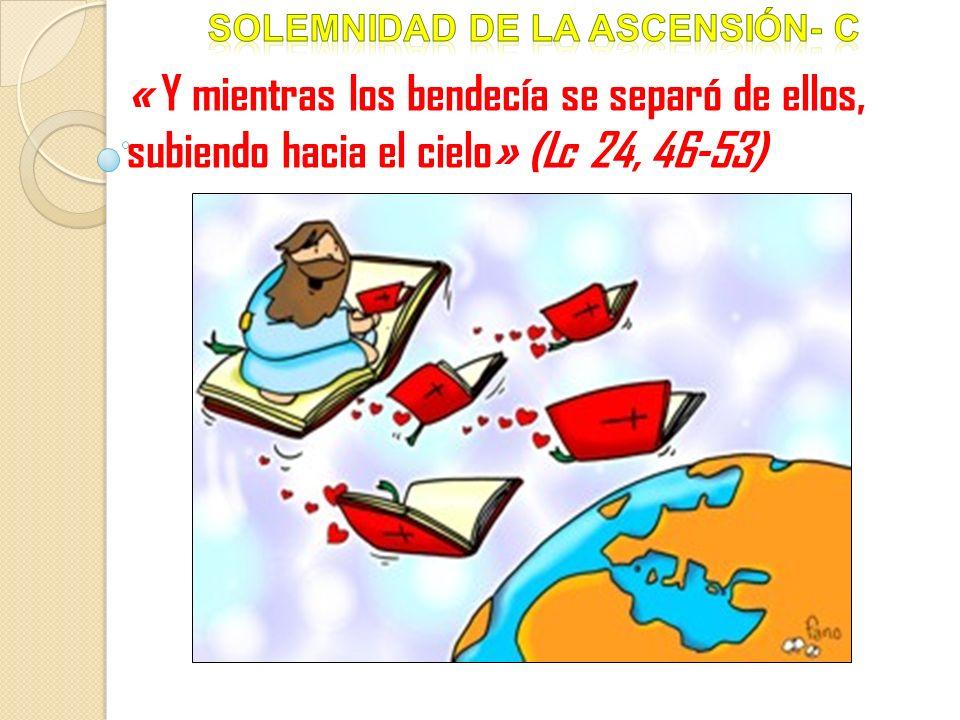 « Y mientras los bendecía se separó de ellos, subiendo hacia el cielo» (Lc 24, 46-53)