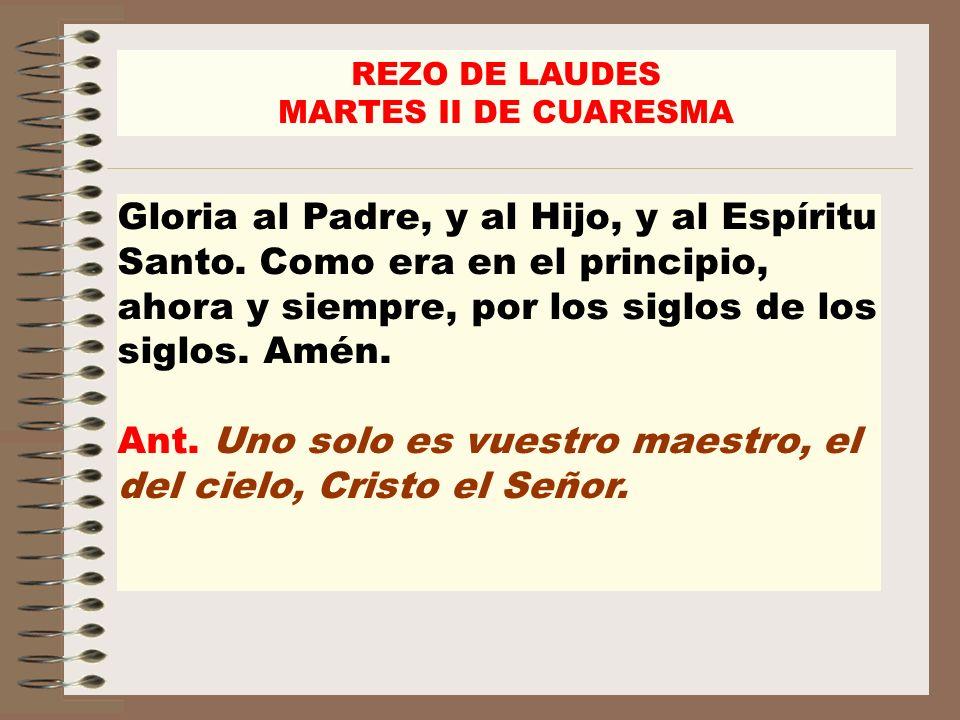 REZO DE LAUDES MARTES II DE CUARESMA Gloria al Padre, y al Hijo, y al Espíritu Santo. Como era en el principio, ahora y siempre, por los siglos de los