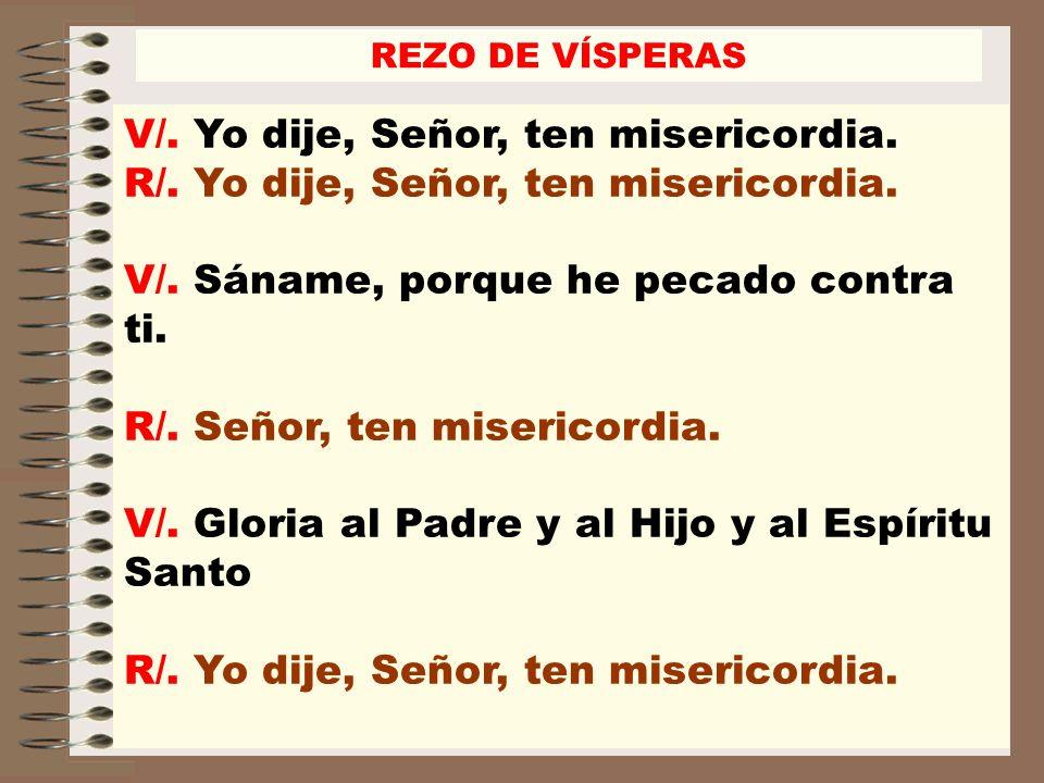 V/. Yo dije, Señor, ten misericordia. R/. Yo dije, Señor, ten misericordia. V/. Sáname, porque he pecado contra ti. R/. Señor, ten misericordia. V/. G