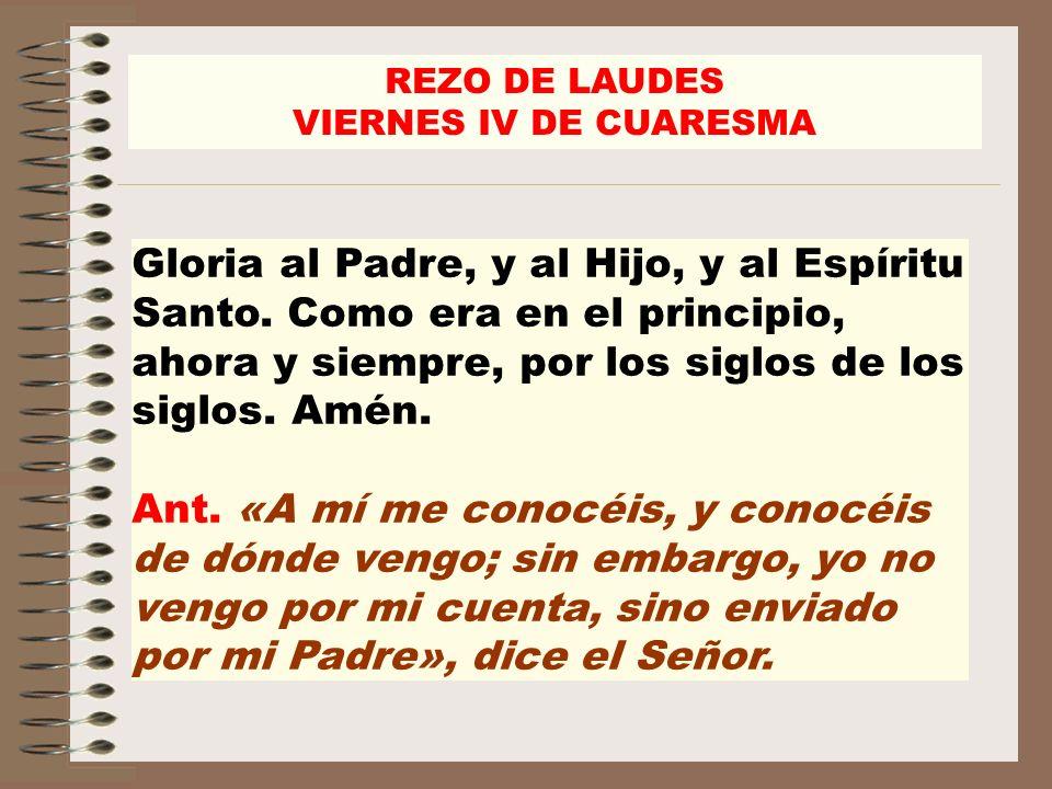 REZO DE LAUDES VIERNES IV DE CUARESMA Gloria al Padre, y al Hijo, y al Espíritu Santo. Como era en el principio, ahora y siempre, por los siglos de lo