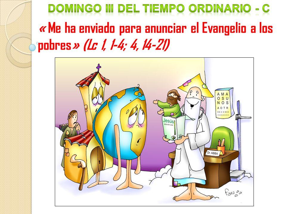 « Me ha enviado para anunciar el Evangelio a los pobres» (Lc 1, 1-4; 4, 14-21)