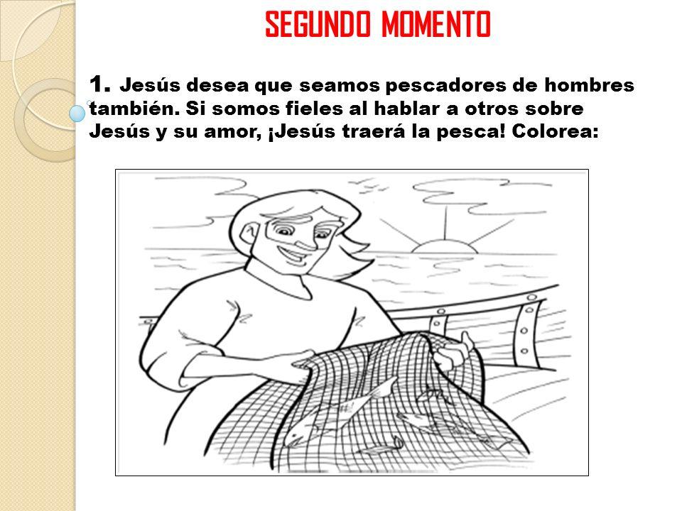 SEGUNDO MOMENTO 1.Jesús desea que seamos pescadores de hombres también.