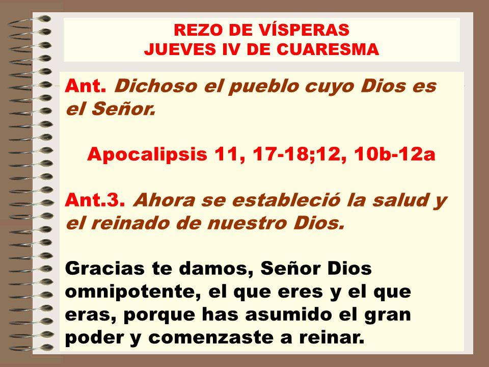 Ant. Dichoso el pueblo cuyo Dios es el Señor. Apocalipsis 11, 17-18;12, 10b-12a Ant.3. Ahora se estableció la salud y el reinado de nuestro Dios. Grac