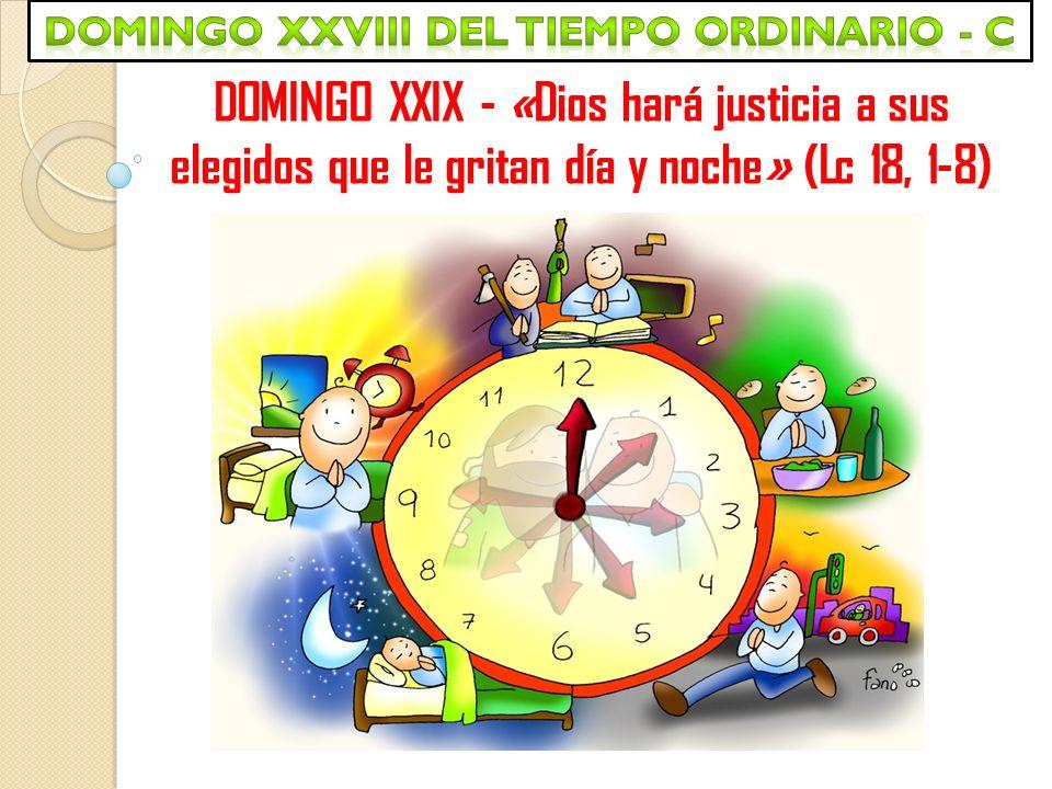 DOMINGO XXIX - «Dios hará justicia a sus elegidos que le gritan día y noche» (Lc 18, 1-8)