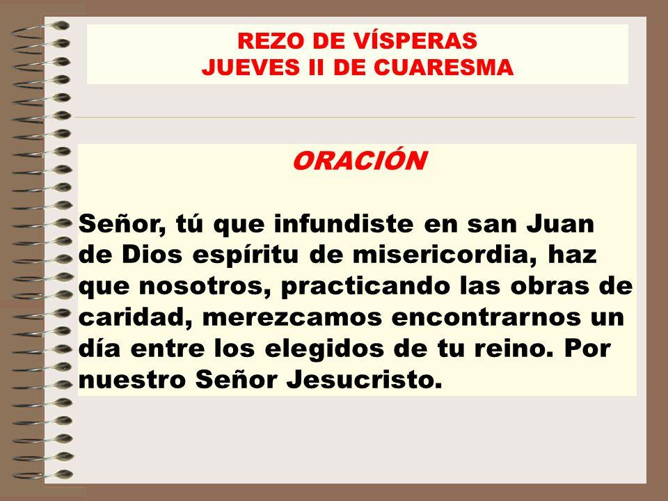 ORACIÓN Señor, tú que infundiste en san Juan de Dios espíritu de misericordia, haz que nosotros, practicando las obras de caridad, merezcamos encontra