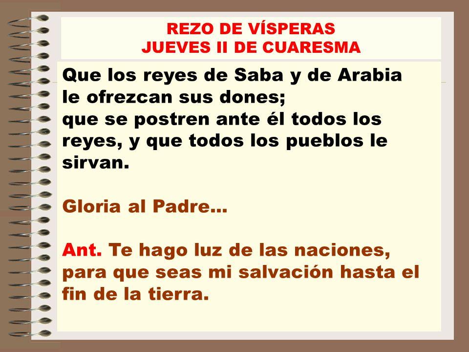 Que los reyes de Saba y de Arabia le ofrezcan sus dones; que se postren ante él todos los reyes, y que todos los pueblos le sirvan. Gloria al Padre...