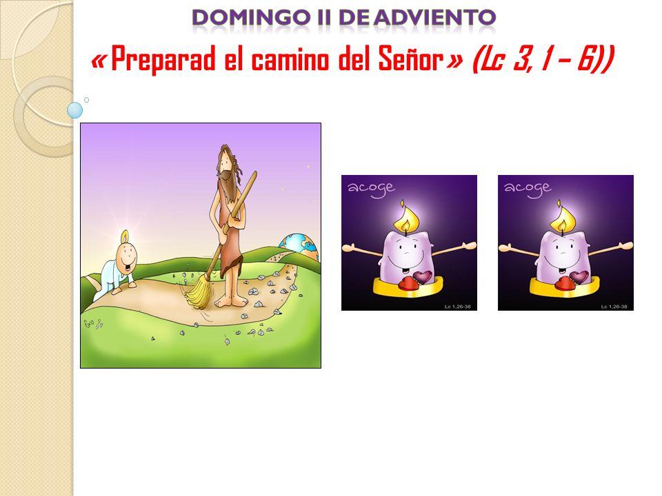« Preparad el camino del Señor» (Lc 3, 1 – 6))