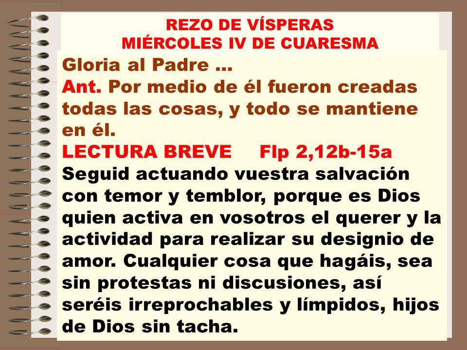 Gloria al Padre … Ant.Por medio de él fueron creadas todas las cosas, y todo se mantiene en él.