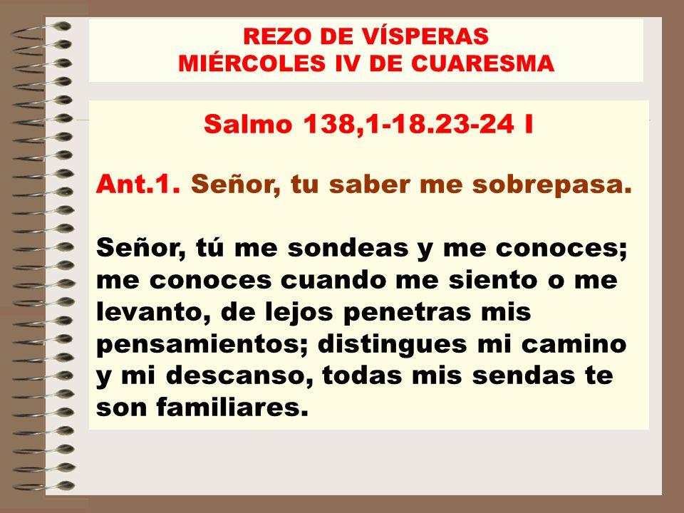 Salmo 138,1-18.23-24 I Ant.1.Señor, tu saber me sobrepasa.