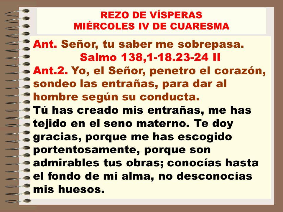 Ant.Señor, tu saber me sobrepasa. Salmo 138,1-18.23-24 II Ant.2.