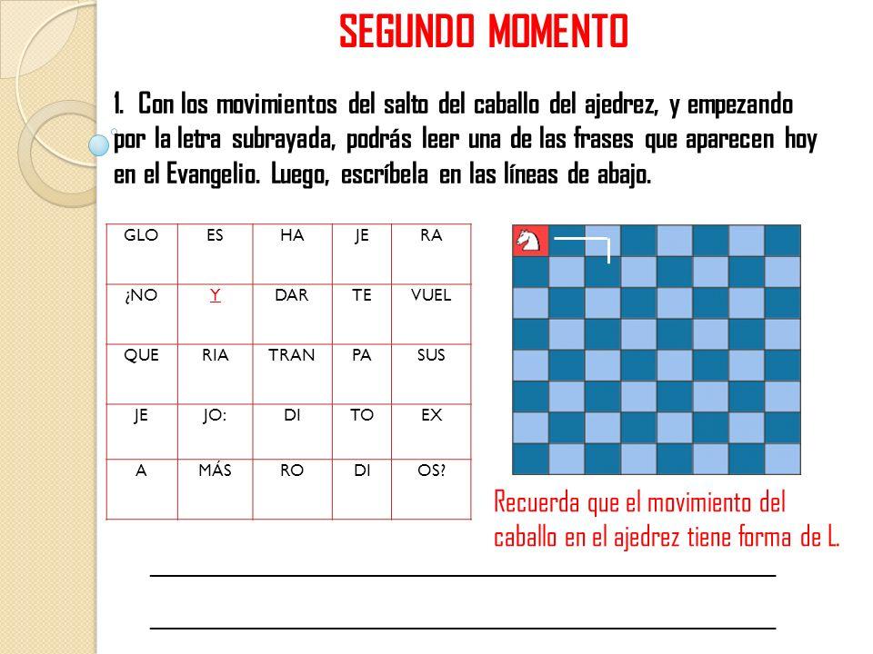 SEGUNDO MOMENTO 1. Con los movimientos del salto del caballo del ajedrez, y empezando por la letra subrayada, podrás leer una de las frases que aparec