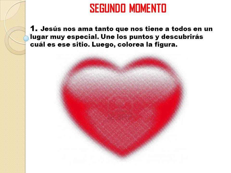 SEGUNDO MOMENTO 1. Jesús nos ama tanto que nos tiene a todos en un lugar muy especial. Une los puntos y descubrirás cuál es ese sitio. Luego, colorea