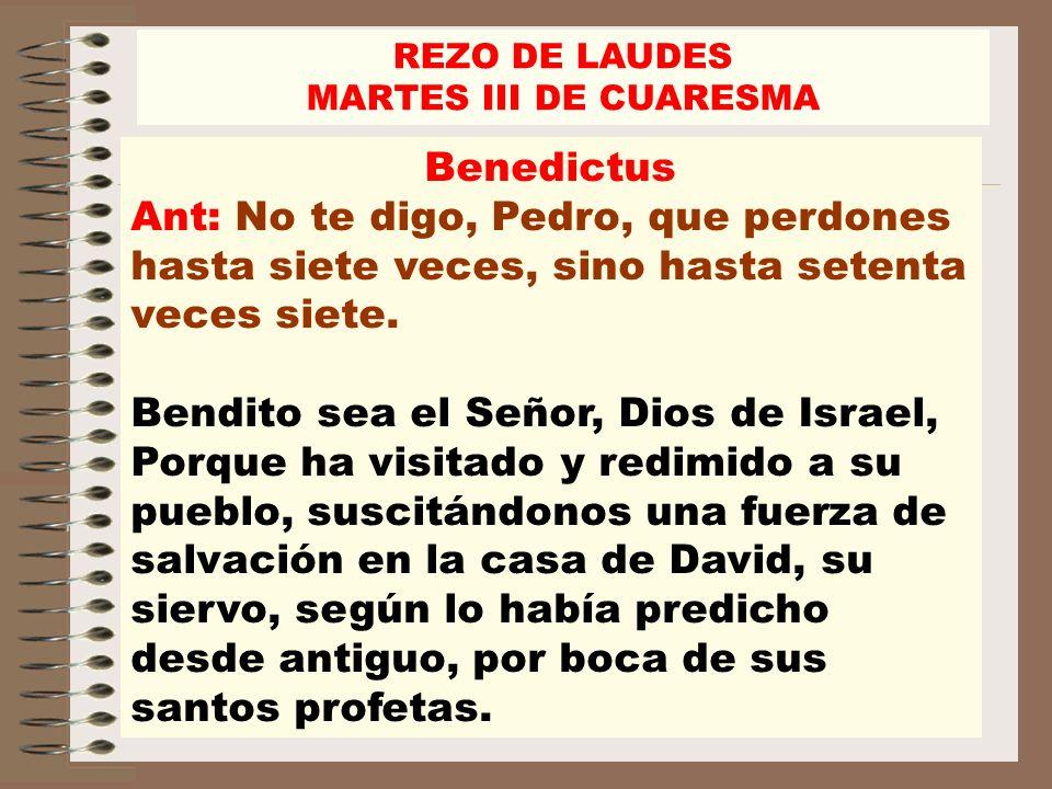 Benedictus Ant: No te digo, Pedro, que perdones hasta siete veces, sino hasta setenta veces siete. Bendito sea el Señor, Dios de Israel, Porque ha vis