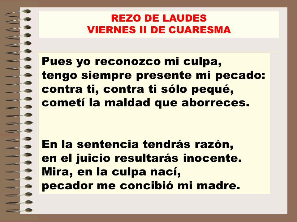 REZO DE LAUDES VIERNES II DE CUARESMA LECTURA BREVE Is 53,11b-12 Mi siervo justificará a muchos, porque cargó con los crímenes de ellos.