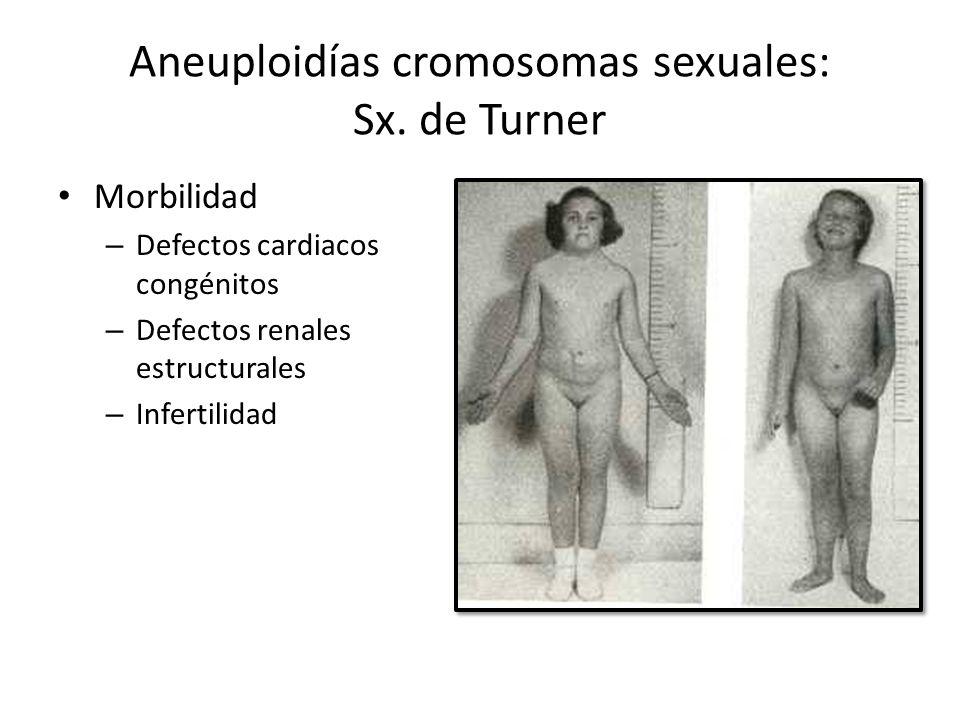 Aneuploidías cromosomas sexuales: Sx. de Turner Morbilidad – Defectos cardiacos congénitos – Defectos renales estructurales – Infertilidad