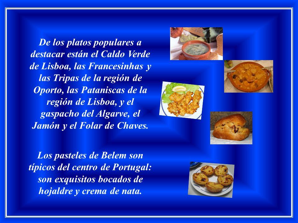 De los platos populares a destacar están el Caldo Verde de Lisboa, las Francesinhas y las Tripas de la región de Oporto, las Pataniscas de la región de Lisboa, y el gaspacho del Algarve, el Jamón y el Folar de Chaves.