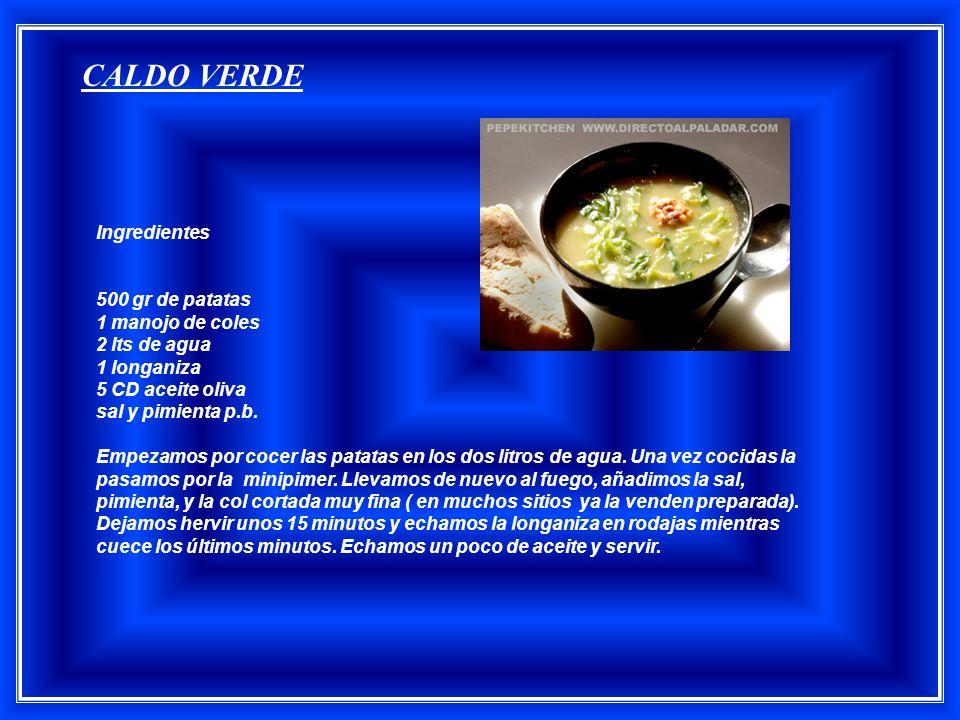 CALDO VERDE Ingredientes 500 gr de patatas 1 manojo de coles 2 lts de agua 1 longaniza 5 CD aceite oliva sal y pimienta p.b.