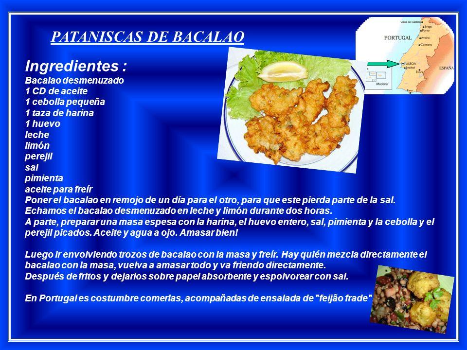 PATANISCAS DE BACALAO Ingredientes : Bacalao desmenuzado 1 CD de aceite 1 cebolla pequeña 1 taza de harina 1 huevo leche limón perejil sal pimienta aceite para freír Poner el bacalao en remojo de un día para el otro, para que este pierda parte de la sal.