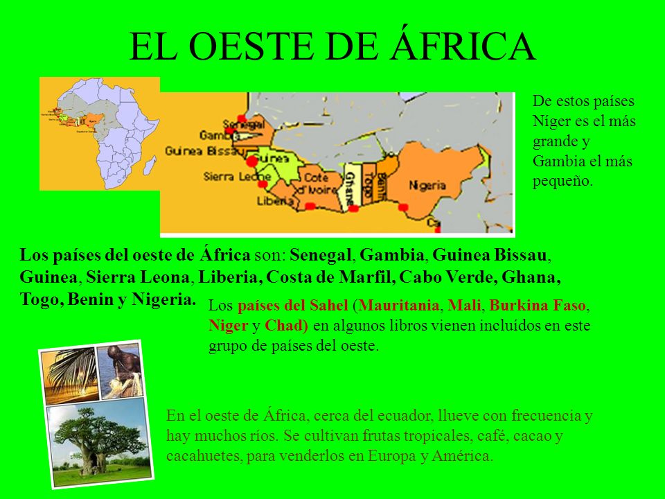 EL OESTE DE ÁFRICA Los países del oeste de África son: Senegal, Gambia, Guinea Bissau, Guinea, Sierra Leona, Liberia, Costa de Marfil, Cabo Verde, Gha