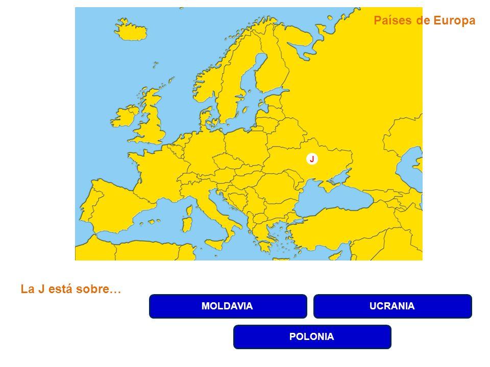 MOLDAVIAUCRANIA POLONIA La J está sobre… J