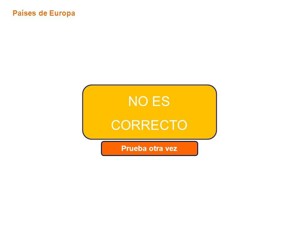 Prueba otra vez NO ES CORRECTO Países de Europa