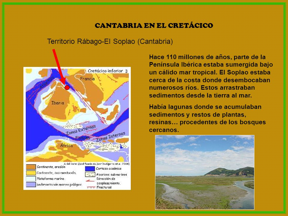 CANTABRIA EN EL CRETÁCICO Territorio Rábago-El Soplao (Cantabria) Hace 110 millones de años, parte de la Península Ibérica estaba sumergida bajo un cá