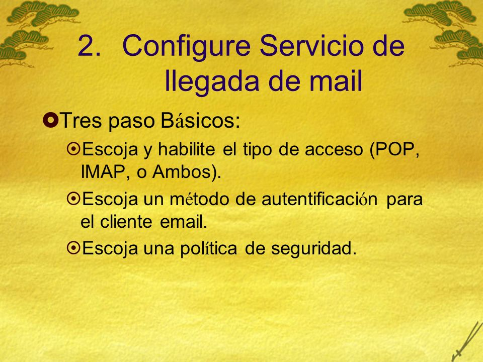 2.Configure Servicio de llegada de mail Tres paso B á sicos: Escoja y habilite el tipo de acceso (POP, IMAP, o Ambos).