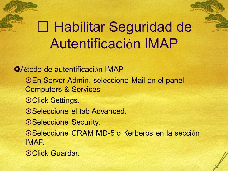 Habilitar Seguridad de Autentificaci ó n IMAP M é todo de autentificaci ó n IMAP En Server Admin, seleccione Mail en el panel Computers & Services Click Settings.